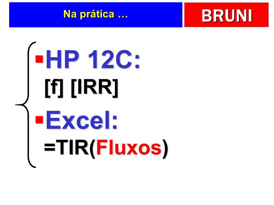 Na prática … HP 12C: [f] [IRR] Excel: =TIR(Fluxos)